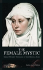 Image for The female mystic  : great women thinkers of the Middle Ages