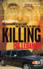 Image for Killing Mr Lebanon  : the assassination of Rafik Hariri and its impact on the Middle East