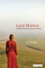 Image for Land matters  : landscape photography, culture and identity