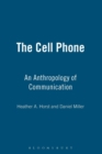 Image for The cell phone  : an anthropology of communication