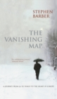 Image for The vanishing map  : a journey from LA to Tokyo to the heart of Europe