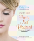 Image for How to look pretty, not plastered  : a step-by-step make-up guide to looking great!