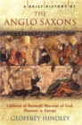 Image for A brief history of the Anglo-Saxons  : children of Beowulf, warriors of God, pioneers in Europe
