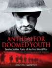 Image for Anthem for doomed youth  : twelve soldier poets of the First World War