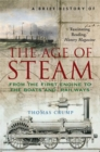 Image for A brief history of the age of steam  : the power that drove the Industrial Revolution