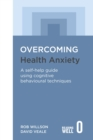 Image for Overcoming health anxiety  : a self-help guide using cognitive behavioral techniques