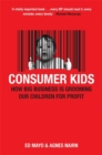 Image for Consumer kids  : how big business is grooming our children for profit