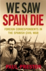 Image for We saw Spain die  : foreign correspondents in the Spanish Civil War