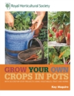 Image for Grow your own crops in pots  : with 30 step-by-step projects using vegetables, fruit, and herbs