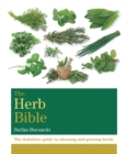 Image for The herb bible  : the definitive guide to choosing and growing herbs