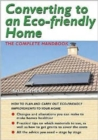 Image for Converting to an eco-friendly home  : the complete handbook