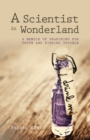 Image for A scientist in wonderland  : a memoir of searching for truth and finding trouble