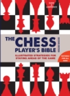 Image for The chess player's bible  : illustrated strategies for staying ahead of the game