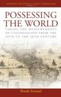 Image for Possessing the World : Taking the Measurements of Colonisation from the 18th to the 20th Century