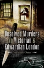 Image for Unsolved murders in Victorian and Edwardian London