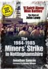 Image for The 1984-1985 miners' strike in Nottinghamshire  : 'if spirit alone won battles'