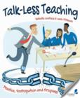 Image for Talk-less teaching  : practice, participation and progress