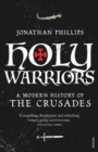 Image for Holy warriors  : a modern history of the Crusades
