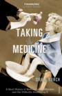 Image for Taking the medicine  : a short history of medicine's beautiful idea and our difficulty swallowing it
