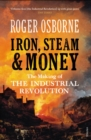 Image for Iron, steam & money  : the making of the industrial revolution