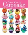 Image for Dress your cupcake  : bake them! dress them! eat them!