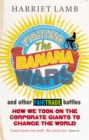Image for Fighting the banana wars and other Fairtrade battles  : how we took on the corporate giants to change the world