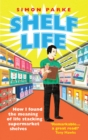 Image for Shelf life  : how I found the meaning of life stacking supermarket shelves
