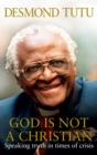 Image for God is not a Christian  : speaking truth in times of crisis