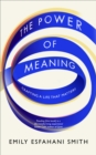 Image for The power of meaning  : crafting a life that matters