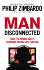 Image for Man (dis)connected  : how the digital age is changing young men forever