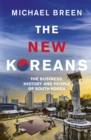 Image for The new Koreans  : the business, history and people of South Korea