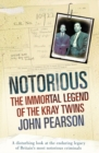 Image for Notorious  : how the Kray twins made themselves immortal