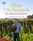 Image for The kitchen gardener  : grow your own fruit and veg