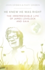 Image for He knew he was right  : the irrepressible life of James Lovelock and Gaia
