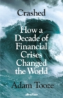 Image for Crashed  : how a decade of financial crises changed the world