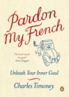 Image for Pardon my French  : unleash your inner gaul