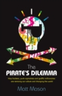 Image for The pirate's dilemma  : how hackers, punk capitalists, graffiti millionaires and other youth movements are remixing our culture and changing our world