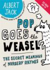 Image for Pop goes the weasel  : the secret meanings of nursery rhymes