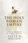Image for The Holy Roman Empire  : a thousand years of Europe's history