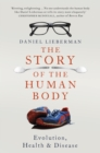 Image for The story of the human body  : evolution, health and disease