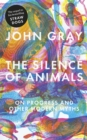 Image for The silence of animals  : on progress and other modern myths