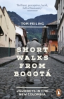 Image for Short walks from Bogota: journeys in the new Colombia