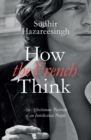 Image for How the French think  : an affectionate portrait of an intellectual people