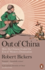 Image for Out of China: how the Chinese ended the era of Western domination