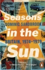 Image for Seasons in the sun: the battle for Britain, 1974-1979