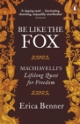 Image for Be like the fox: Machiavelli's lifelong quest for freedom