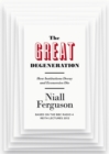 Image for The great degeneration  : how institutions decay and economies die