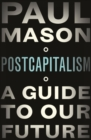 Image for PostCapitalism  : a guide to our future
