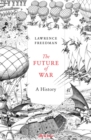 Image for The future of war  : a history