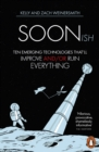 Image for Soonish  : ten emerging technologies that will improve and/or ruin everything